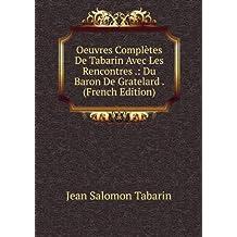 Oeuvres Complètes De Tabarin Avec Les Rencontres .: Du Baron De Gratelard . (French Edition)