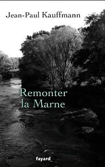 Remonter la Marne (Littérature Française) par [Kauffmann, Jean-Paul]