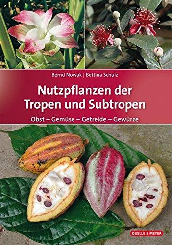Nutzpflanzen der Tropen und Subtropen: Obst – Gemüse – Getreide – Gewürze
