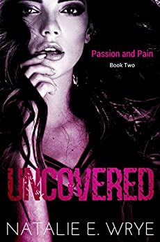 Uncovered (Passion and Pain Book 2) by [Wrye, Natalie E.]