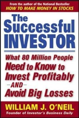(The Successful Investor: What 80 Million People Need to Know to Invest Profitably and Avoid Big Losses) By William J. O'Neil (Author) Paperback on (Sep , 2003)