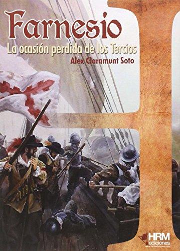 Farnesio : la ocasión perdida de los Tercios por Àlex Claramunt Soto