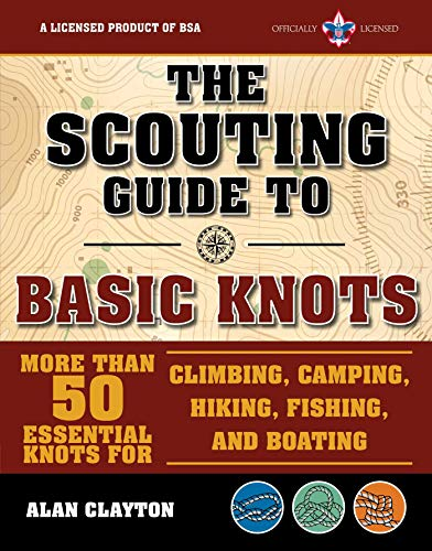 The Scouting Guide to Basic Knots: An Official Boy Scouts of America Handbook: More Than 50 Essential Knots for Climbing, Camping, Hiking, Fishing, and Boating