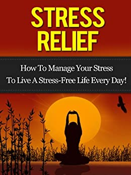 Stress Relief: How To Manage Your Stress To Live A Stress-Free Life Every Day! (English Edition) par [Hall, Daniel]