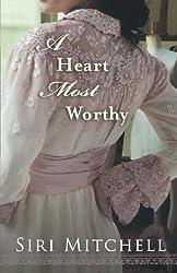 A Heart Most Worthy by Siri Mitchell (2011-03-01)
