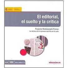 El editorial, el suelto y la crítica. Proyecto Mediascopio Prensa. La lectura de la prensa escrita en el aula (Guías y Talleres)