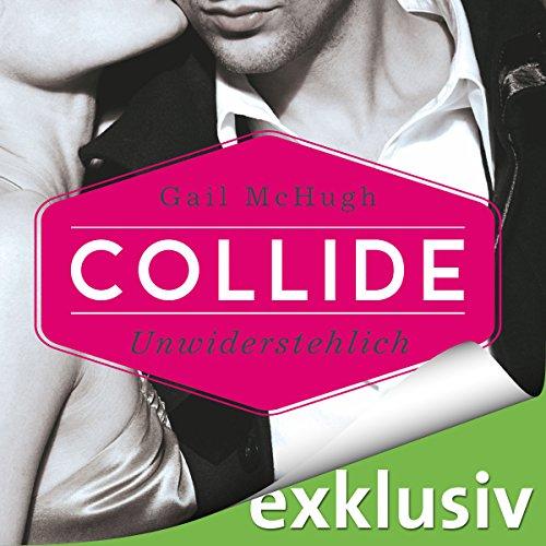 Buchseite und Rezensionen zu 'Collide: Unwiderstehlich (Collide 1)' von Gail McHugh