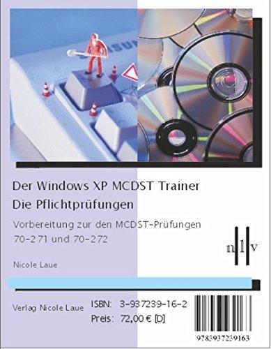 Der Windows XP MCDST Trainer: Die Pflichtpr??fungen: Vorbereitung zu den MCDST-Pr??fungen 70-271 und 70-272 by Nicole Laue (2009-01-06)