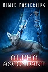 Alpha Ascendant: A Fantastical Werewolf Adventure (Wolf Rampant Book 3) (English Edition)
