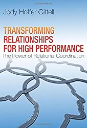 Transforming Relationships for High Performance: The Power of Relational Coordination by Jody Hoffer Gittell (2016-08-03)