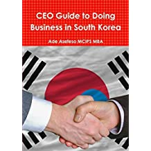 Ceo Guide to Doing Business in South Korea by Ade Asefeso Mcips Mba (2012-10-21)