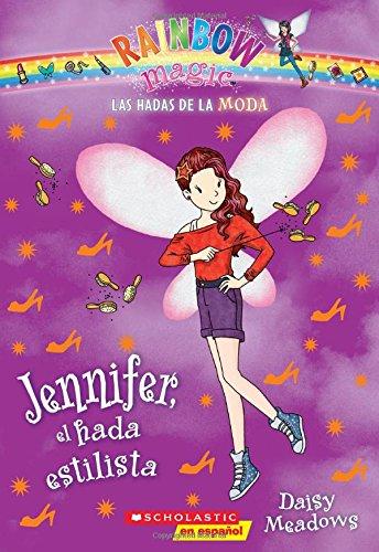 Las Hadas de La Moda #5: Jennifer, El Hada Estilista (Las Hadas Del Arco Iris / Rainbow Magic)