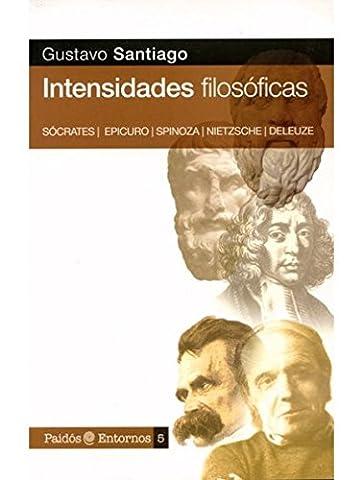 Intensidades filosoficas. Socrates, Epicuro, Spinoza, Nietzsche, Deleuze