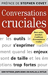 Conversations cruciales : Pour s'exprimer habilement quand les enjeux sont de taille et les émotions trop fortes