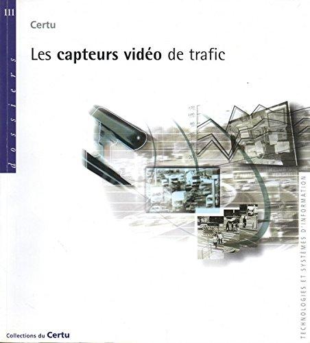 Les capteurs vidéo de trafic (Dossiers) par Sylvie Chambon, Laurent Breheret et les transports, l'urbanisme et les constructions publiques Centre d'études sur les réseaux Jacques Balme
