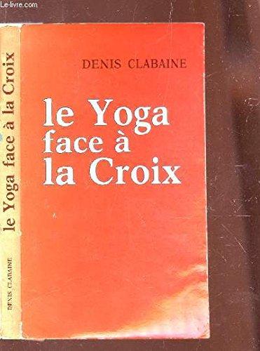 Le Yoga face à la Croix : Réflexion chrétienne sur le yoga, l'hindouisme, la M.T. méditation transcendantale, et diverses voies de libération