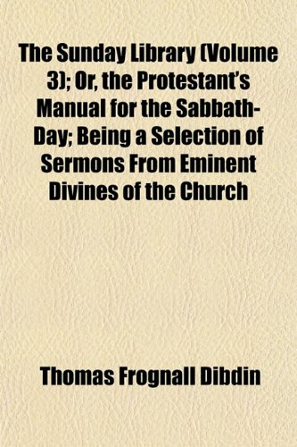 The Sunday Library (Volume 3); Or, the Protestant's Manual for the Sabbath-Day; Being a Selection of Sermons From Eminent Divines of the Church