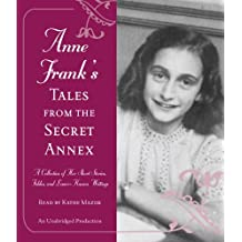 Anne Frank's Tales from the Secret Annex: A Collection of Her Short Stories, Fables, and Lesser-Known Writings