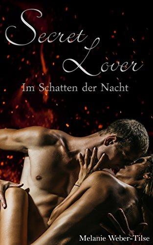 Secret Lover: Im Schatten der Nacht (Short Storys 1) von [Weber-Tilse, Melanie]