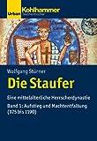 Die Staufer: Eine mittelalterliche Herrscherdynastie - Bd. 1: Aufstieg und Machtentfaltung (975 bis 1190) (Urban-Taschenbücher) - Wolfgang Stürner