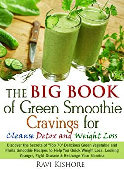 """The Big Book of Green Smoothie Cravings for Cleanse, Detox and Weight Loss: Discover the Secrets of """"Top 70"""" Green Vegetables and Fruits Smoothie Recipes ... Loss & Fight Diseases (English Edition) par [Kishore, Ravi]"""