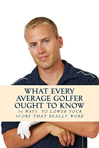 What Every Average Golfer Ought to Know: 54 Easy Ways to Play Smarter, and Get Lower Scores That Really Work (English Edition) por Team Golfwell