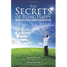 The Secrets of Being Happy: The Technology of Hope, Health, and Harmony: 1 by Bandler, Dr Richard, Thomson, Garner Published by IM Press, Incorporated (2011)