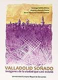 Valladolid soñado: imágenes de la ciudad que casi existió (Claustrum)