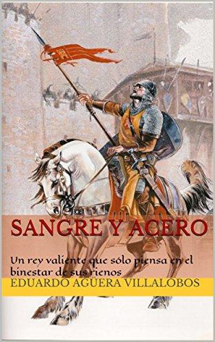 Sangre y Acero: Un rey valiente que sólo piensa en el binestar de sus rienos por Eduardo Agüera Villalobos