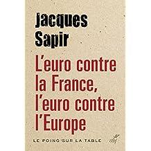 L'euro contre la France, l'euro contre l'Europe (Le poing sur la table)