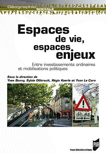 Espaces de vie, espaces enjeux: Entre investissements ordinaires et mobilisations politiques