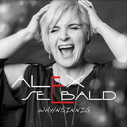 Alex Seebald - Wahnsinnig