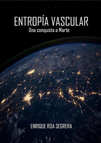 Entropía Vascular: Una conquista a marte (Entropia nº 1) por Enrique Roa