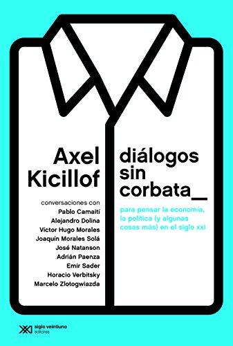 dialogos-sin-corbata-para-pensar-la-economia-la-politica-y-algunas-cosas-mas-en-el-siglo-xxi-singula