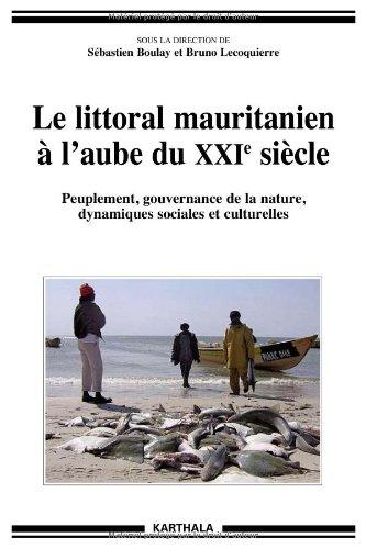 Le littoral mauritanien à l'aube du XXIe siècle. Peuplement, gouvernance de la nature, dynamiques sociales et culturelles par BOULAY Sébastien