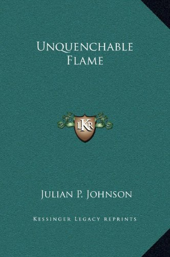 Unquenchable Flame by Julian P Johnson (2010-09-10)