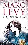 Mit jedem neuen Tag: Roman - Marc Levy