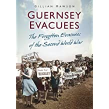 Guernsey Evacuees: The Forgotten Evacuees of the Second World War