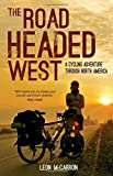 The Road Headed West: A Cycling Adventure Through North America: Written by Leon McCarron, 2014 Edition, Publisher: Summersdale [Paperback]