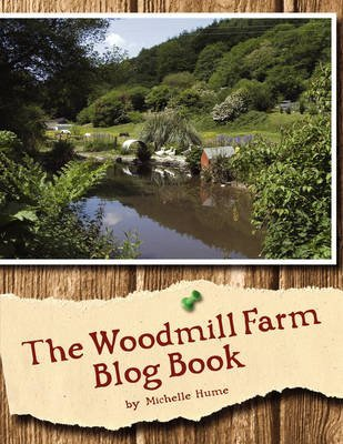 [(The Woodmill Farm Blog Book)] [By (author) Michelle Hume] published on (November, 2008)