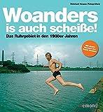 Woanders is auch scheiße!: Das Ruhrgebiet in den 1980er Jahren - Reinhard Krause