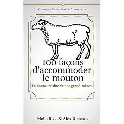 100 façons d'accommoder le mouton: La bonne cuisine de nos (arrières) grand-mères (Cuisine traditionnelle saine & savoureuse t. 1)