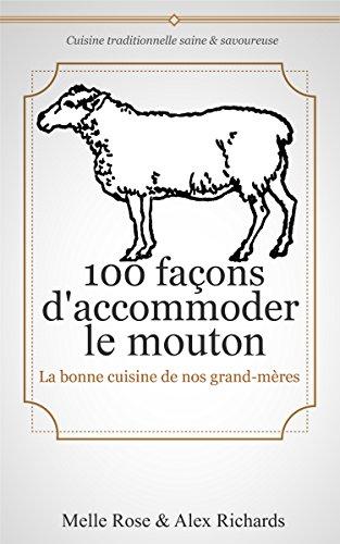 100 façons d'accommoder le mouton: La bonne cuisine de nos (arrières) grand-mères (Cuisine traditionnelle saine & savoureuse)