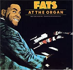 Fats at the Organ