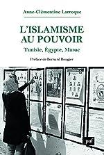 L'islamisme au pouvoir - Tunisie, Egypte, Maroc de Anne-Clémentine Larroque