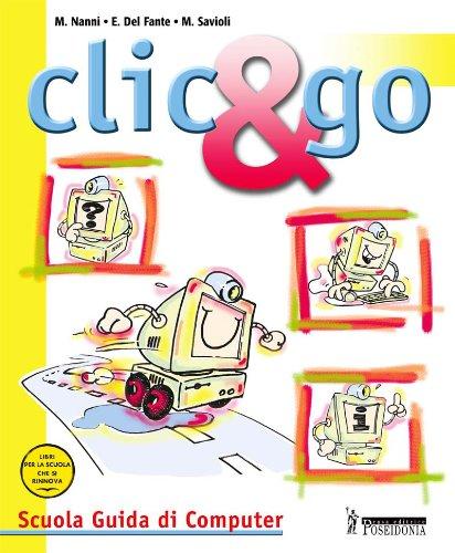 Clic & go. Robotics & computer grafica. Scuola guida di computer. Per le Scuole superiori. Con CD-ROM