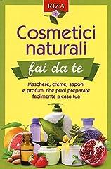 Idea Regalo - Cosmetici naturali fai da te. Maschere, creme, saponi e profumi che puoi preparare facilmente a casa tua