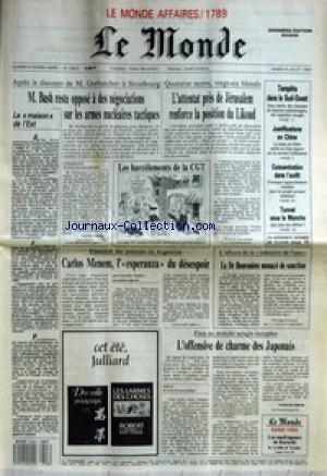 MONDE (LE) [No 13823] du 08/07/1989 - LA MAISON DE L'EST - M. BUSH RESTE OPPOSE A DES NEGOCIATIONS SUR LES ARMES NUCLEAIRES TACTIQUES PAR CLAIRE TREAN - LES HARCELEMENTS DE LA CGT - CARLOS MENEM, L' ESPERANZA DU DESESPOIR PAR EDUARDO FEBBRO - LES LARMES DES CHOSES PAR ROBERT LITTELL - L'ATTENTAT PRES DE JERUSALEM RENFORCE LA POSITION DU LIKOUD - TEMPETE DANS LE SUD-OUEST - JUSTIFICATIONS EN CHINE - CONCENTRATION DANS L'AUDIT - TUNNEL SOUS LA MANCHE - LE DR BENVENISTE MENACE DE SANCTI