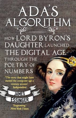 Ada's Algorithm: How Lord Byron's Daughter Launched the Digital Age Through the Poetry of Numbers