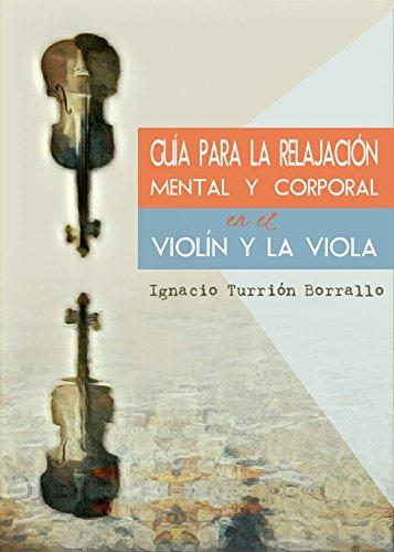 GUÍA PARA LA RELAJACIÓN MENTAL Y CORPORAL EN EL VIOLÍN Y LA VIOLA por Ignacio Turrión Borrallo